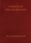 "Raymond Elgar's ""Looking At The Double Bass"""